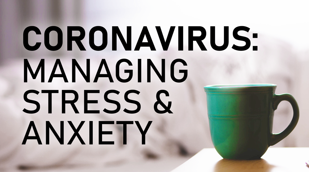 Managing Stress and Anxiety: Covid19 & Corona Virus